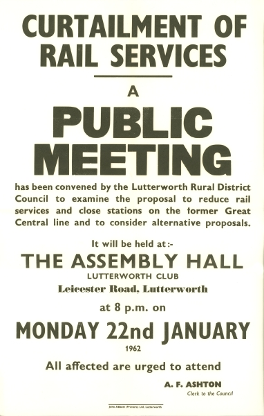 A poster produced by Lutterworth Rural District Council in January 1962. At a time when the future of the London Extension was under threat, it urges 'all affected' people to attend a public meeting to discuss the 'proposal to reduce rail services and close stations on the former Great Central line'. Even by the time this meeting was held, through express services had already stopped running for two years.